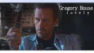 Gregory House | Lovely