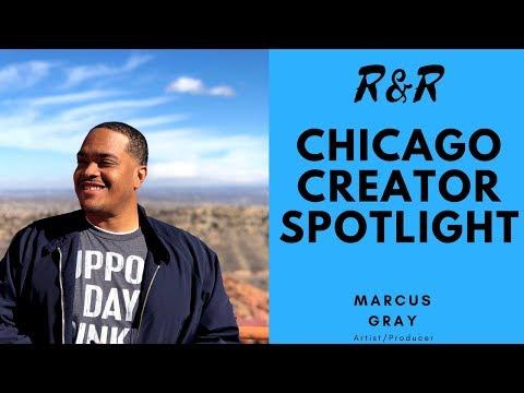 R&R Chicago Creator Spotlight: Marcus Gray (Artist/Producer)