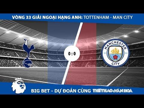 Big Bet: Tottenham - Manchester City: Man xanh lại sảy chân? (V34 Premier League)