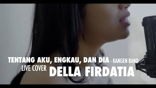 Tentang Aku, Engkau, Dan Dia - Kangen band Live Cover Della Firdatia (Lirik)