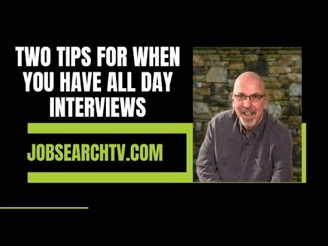 Two Tips for When You Have All Day Interviews (VIDEO)