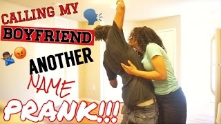 CALLING MY BOYFRIEND ANOTHER  NAME PRANK!!! (GONE VERY WRONG)!!!!