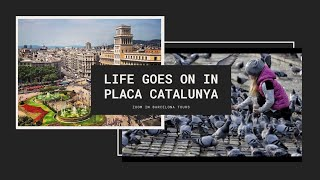 LIFE GOES ON IN PLACA CATALUNYA - Zoom in Barcelona Tours