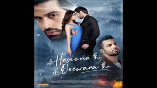 Ek Haseena Thi Ek Deewana Tha (Yasser Desai)  full mp3 songs and videos.mp3