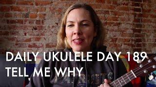 Tell Me Why : Daily Ukulele DAY 189