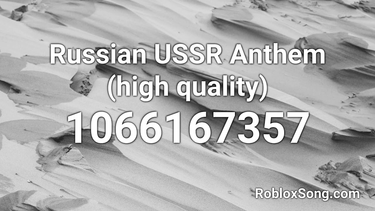 Russian Ussr Anthem High Quality Roblox Id Roblox Music Code