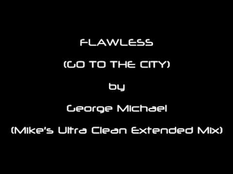 FLAWLESS (GO TO THE CITY) by George Michael (Mike's Ultra Clean Extended Mix) mp3