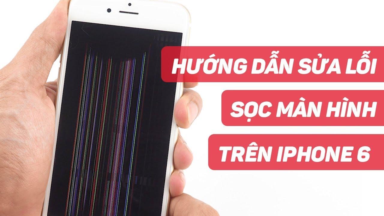 Hướng dẫn sửa iPhone 6 bị lỗi SỌC MÀN HÌNH | Điện Thoại Vui