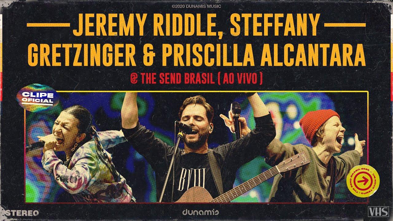 Jeremy Riddle, Steffany Gretzinger & Priscilla Alcantara | The Send Brasil 2020 (Clipe Oficial)