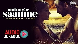 Main Agar Saamne - Sensual Bollywood Romantic Songs I Audio Jukebox
