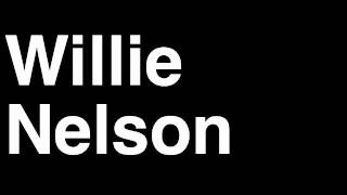 How to Pronounce Willie Nelson Country Music Video Cover Songs Lyrics Tour Concert Interview