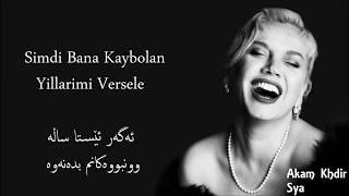 Sezen Aksu Simdi Bana Kaybolan Yillarimi Versele Turkish&Kurdish lyrics Akam Khdir