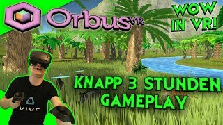 OrbusVR - 2,5 Stunden Gameplay aus dem neuen VR MMO! [Let's Play][Gameplay][Vive][Virtual Reality]