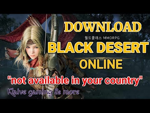 Download Black Desert Not Available In Your Country 100% Working