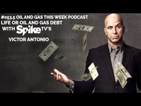 #53.5 OGTW: Life or Oil and Gas Debt with Spike TV's Victor