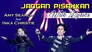 Amy Search Feat Inka Christie – Jangan Pisahkan (With Lyrics)