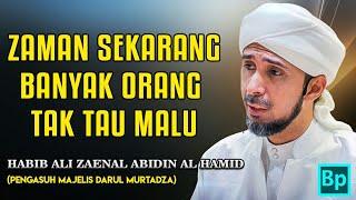 Banyak Yang Tak Punya Malu Habib Ali Zaenal Abidin Al Hamid