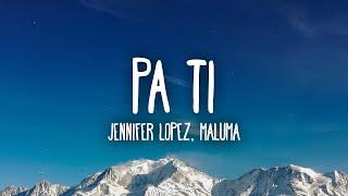 Jennifer Lopez, Maluma - Pa Ti (Letra/Lyrics)