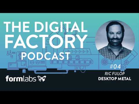 The Digital Factory Podcast #4: Reinventing Metal 3D Printing with Ric Fulop