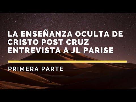 LA ENSEÑANZA OCULTA DE CRISTO POST-CRUZ - 1era Parte - José Luis Parise
