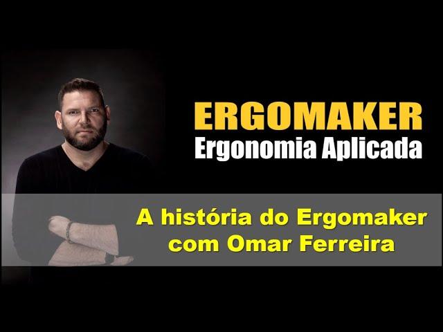Conheça o ERGOMAKER