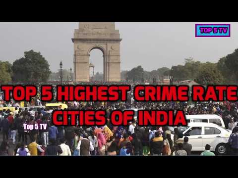 Top 5 Dangerous Cities in India||Top 5 Highest Crime Rate Cities of India In 2017