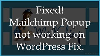 Fixed - Mailchimp Popup not working on WordPress