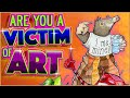 Are You a Victim of Art?