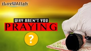 Why Aren't You Praying?
