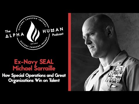 Ex-Navy SEAL Michael Sarraille:  How Special Operations and Great Organizations Win on Talent