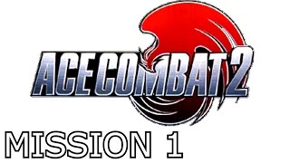 Ace Combat 2 | Mission 1 | Operation Gambit