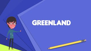 What is Greenland? Explain Greenland, Define Greenland, Meaning of Greenland