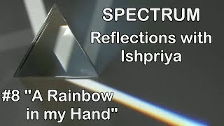 Ishpriya Spectrum #8 A Rainbow in my Hand