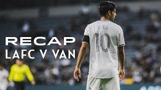 Recap   LAFC vs Vancouver Whitecaps
