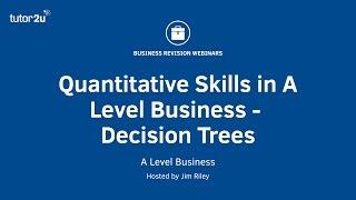 Quantitative Skills in A Level Business - Decision Trees