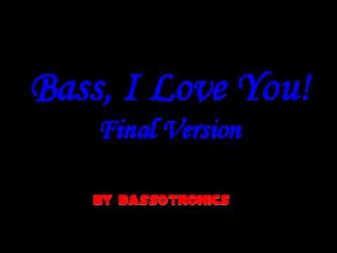 Bass, I Love You! (Final Version)