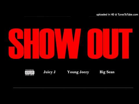 Juicy J -' Show Out ' Ft. Young Jeezy & Big Sean