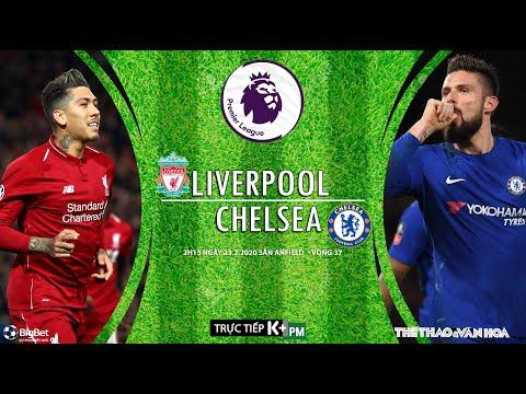 SOI KÈO Liverpool - Chelsea (2h15 ngày 23/7). Nhận định vòng 37 Giải ngoại hạng Anh. Trực tiếp K+PM