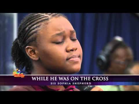 While He Was On The Cross - Sis.Sophia Shepherd, Third Exodus Assembly