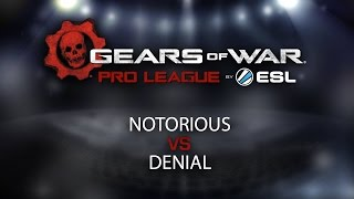 Gears eSports: Notorious vs Denial Week 8 Match 4 of Season 2