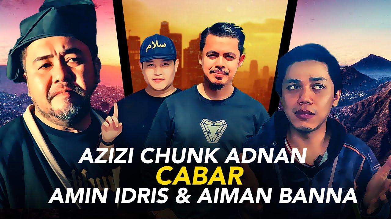 Download AZIZI CHUNK ADNAN CABAR AMIN IDRIS, AIMAN BANNA
