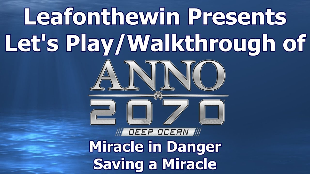 Anno 2070 deep ocean let 39 s play walkthrought miracle in for Anno 2070 find architect