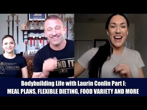 Bodybuilding Life with Laurin Conlin Part I:  Flexible Dieting, Meal Plans, Food Variety and more
