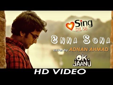 Enna Sona (Unplugged) - cover by Adnan Ahmad | OK Jaanu | Arijit Singh | Sing Dil Se
