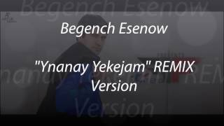 Begench Esenow - Ynanay yekejam (Remix version) 2017