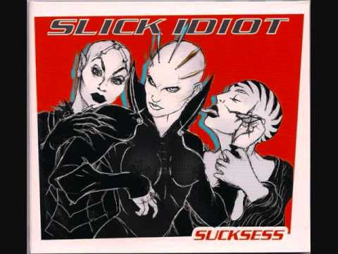 Slick Idiot - Silly.