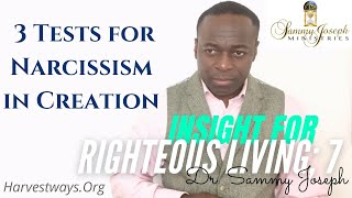 Insight for Righteous Living, Pt. 7 | 'Three Tests for Narcissism in Creation' | Dr. Sammy Joseph