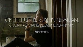 OneRepublic x John Newman - Counting Stars (*Love Me Again* Mix)