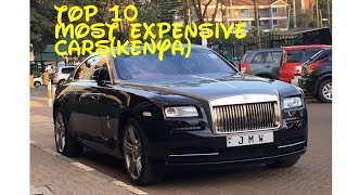TOP 10 MOST EXPENSIVE CARS (KENYA)