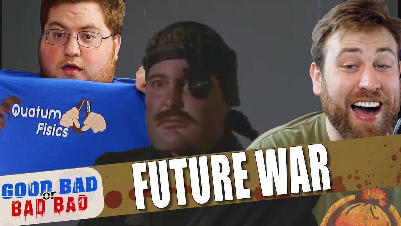 Future War - Good Bad or Bad Bad #107